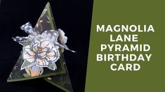 Magnolia Lane Pyramid Birthday Card - Learn techniques of card making & paper crafting with stamps Fun Fold Cards, Folded Cards, Birthday Gift For Him, Girl Birthday, 3d Pyramid, Rubber Stamping Techniques, First Birthday Decorations, Friendship Cards, Craft Box