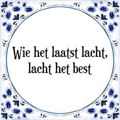 Wie het laatst lacht, lacht het best - Bekijk of bestel deze Tegel nu op Tegelspreuken.nl