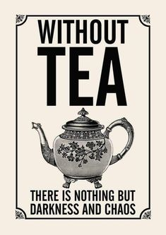 Without Tea there is nothing but darkness and Chaos. : Without Tea there is nothing but darkness and Chaos. Tea Puns, Tee Shop, Tea Quotes, Tea And Books, Cuppa Tea, My Cup Of Tea, Tea Recipes, Smoothie Recipes, Smoothies