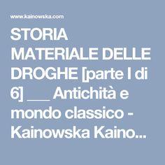 STORIA MATERIALE DELLE DROGHE [parte I di 6] ___ Antichità e mondo classico - Kainowska Kainowska
