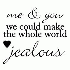 Best Love Quotes : Me and You Could Make The Whole World Jealous Die-Cut Decal Car Window Wall Bump. - Quotes Sayings Sexy Love Quotes, Love Quotes For Him, Romantic Quotes, I'm Happy Quotes, Amazing Man Quotes, Perfect Couple Quotes, Quotes About Boyfriends, Love Quotes For Boyfriend Funny, You And Me Quotes