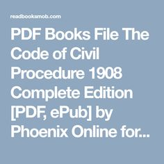 """PDF Books File The Code of Civil Procedure 1908 Complete Edition [PDF, ePub] by Phoenix Online for Free """"Click Visit button"""" to access full FREE ebook Phoenix Online, Civil Procedure, Argumentative Writing, Free Ebooks, Reading Online, Civilization, Books To Read, Coding, Pdf"""
