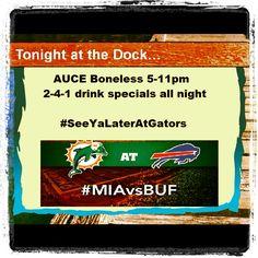 Dolphins Bills tonight! #AUCE Boneless wings till 11pm and happy hour all night. #seeyalateratgators