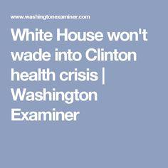 White House won't wade into Clinton health crisis   Washington Examiner