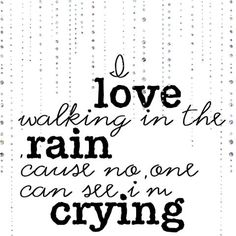 I love walking in the rain cause no one can see im crying- Rowan Atkinson