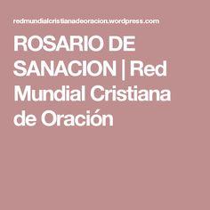ROSARIO DE SANACION   Red Mundial Cristiana de Oración