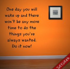 One day you will wake up and there wont's be any more time to do the things you're always wanted. Do it now!!! Use #tweegram app for your #motivational #quotes>> https://itunes.apple.com/us/app/tweegram-text-message-quotes/id442452787?mt=8