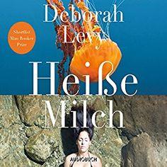 Mein Tagebuch: Ich höre gerade -Heisse Milch von Deborah Levy