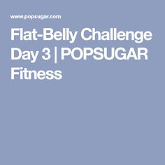 Flat-Belly Challenge Day 3 | POPSUGAR Fitness