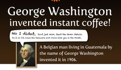 Old George invented instant coffee?  I guess he did have some wits under that powdered wig.