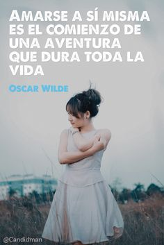 Amarse a sí misma es el comienzo de una aventura que dura toda la vida.  Oscar Wilde  @Candidman     #Frases Frases Celebres Candidman Oscar Wilde Vida @candidman