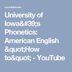 "University of Iowa's Phonetics: American English ""How to"" - YouTube"