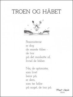 PIET HEIN - GRUK - KORT - TROEN OG HÅBET Great Words, Love Words, Best Quotes, Life Quotes, Framed Quotes, Funny Qoutes, Pen And Paper, More Than Words, Meaningful Words