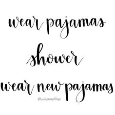 Wear pajamas, shower, wear new pajamas. Weekend Plans. Funny quote. Write Pretty Things