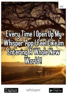 Every Time I Open Up My Whisper App I Feel Like Im Entering A Whole New World !