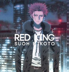 K Project (THE RED KING) - Suoh Mikoto. This was such a good anime!!