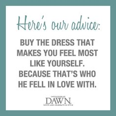 be yourself. especially on your wedding day. This makes me feel so good about my dress choice :) <3