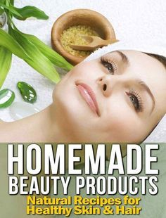 Homemade Beauty Products Natural Recipes for Healthy Skin & Hair. Learn how to make your own beauty products following these simple but effective recipes!