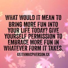 #keithmacpherson #dailyintention #fun #playfulness #happiness #relax #letgo #enjoythemoment #laughmore