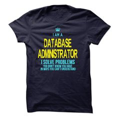 #Statestshirt... Awesome T-shirts  Worth :$23.00Purchase Now  Low cost Codes View photographs & pictures of I am a Database Administratorn t-shirts & hoodies:Should you don't completely love our design, you'll be able to SEARCH your favourite one through the u....