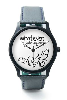 Whatever I am Anyway's late Premium Men Wrist Watch