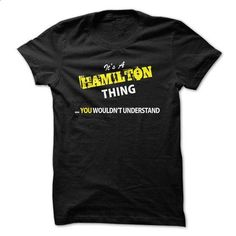 Its A HAMILTON thing, you wouldnt understand !! - make your own shirt #fashion #style