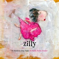 "Zilly: A Modern-Day Fable - ""I like being me, and I am exactly the way I am supposed to be!"", Zilly. A charming and beautifully illustrated tale of friendship which deals with peer pressure, self image and bullying."