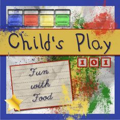 Child's Play 101 - Fun with Food  A collection of ideas for learning through food play for young children and suggestions for minimizing waste.