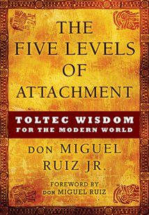 The Five Levels of Attachment: Toltec Wisdom for the Modern World by don Miguel Ruiz Jr. Live Your Life, Date, Used Books, Books To Read, Toltec Wisdom, The Four Agreements, Believe, Wisdom Books, Spirituality Books