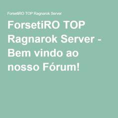 ForsetiRO TOP Ragnarok Server. Visitem nosso fórum!