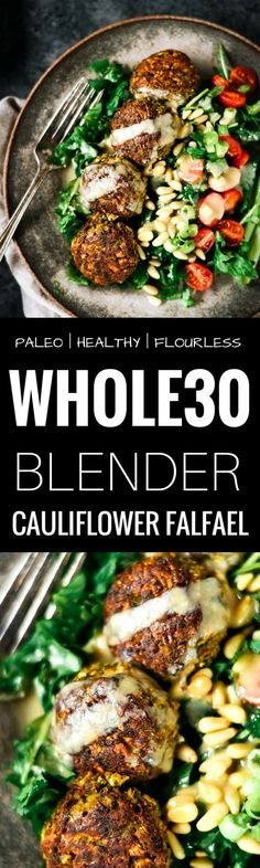 Perfect Blender Cauliflower Falafel Tahini Bowl - Paleo Gluten Free Eats - These warm flavorful falafels are better than the real deal! Packed with cauliflower and fresh herbs - Whole30 Dinner Recipes, Paleo Dinner, Vegetarian Recipes, Healthy Recipes, Paleo Meals, Healthy Falafel Recipe, Paleo Whole 30, Whole 30 Recipes, Recetas Whole30