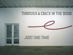 Lawrence Weiner, Through A Crack In The Door / Just One Time