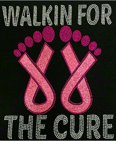 Check out this item in my Etsy shop https://www.etsy.com/listing/248744693/rhinestone-walkin-for-the-cure-t-shirt