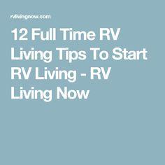 12 Full Time RV Living Tips To Start RV Living - RV Living Now