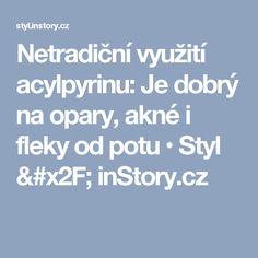 Netradiční využití acylpyrinu: Je dobrý na opary, akné i fleky od potu • Styl / inStory.cz Health, Fitness, Health Care, Salud