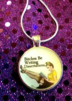 Bitches Be Writing Dissertations Pendant and Chain on Etsy, $22.00
