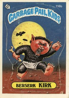 Garbage Pail Kids yes! Still have them :)
