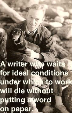 "Don't wait for inspiration! ""A writer who waits for ideal conditions under which to work will die without putting a word on paper."" E.B. White"