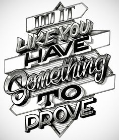 Do It Like You Have Something To Prove
