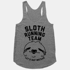 Sloth Running Team | T-Shirts, Tank Tops, Sweatshirts and Hoodies | HUMAN - http://www.lookhuman.com/design/26160-sloth-running-team