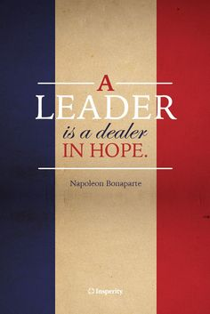 """""""A leader is a dealer in hope."""" ~ Napoleon Bonaparte #leadership #quote #bonaparte http://www.insperity.com/blog/?insperity_topic=leadership-and-management&keywords=&paged=1?utm_source=pinterest&utm_medium=post&utm_campaign=outreach&PID=SocialMedia"""