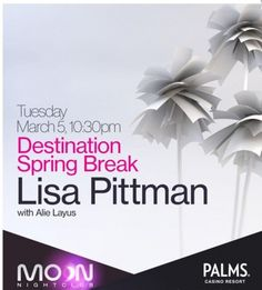 03-05-2013 - Moon Tuesdays  At: Moon Nightclub @ Palms Hotel      Drop your books and come party at Moon Nightclub for Destination Spring Break. Everyone and anyone with a college I.D. will receive complimentary entry to sky high nightclub as Lisa Pittman spins for the night with Alie Layus.