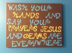 Wash your hands and say your prayers. Jesus and germs are everywhere. Bathroom sign on canvas