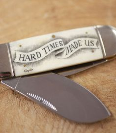 "I think it would make a good gift for me and my boyfriend <3  ""Hard Times Made Us"" scrimshaw pocket knife."