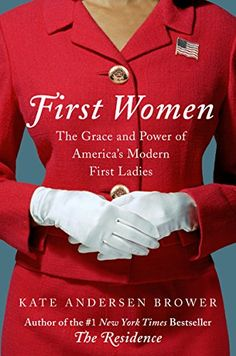 """First Women: The Grace and Power of America's Modern First Ladies by Kate Andersen Brower <a href=""""http://www.amazon.com/dp/B011IT5C3Q/ref=cm_sw_r_pi_dp_IXefxb1FABJVP"""" rel=""""nofollow"""" target=""""_blank"""">www.amazon.com/...</a>"""