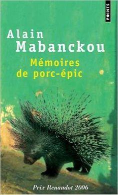 Amazon.fr - Mémoires de porc-épic - Prix Renaudot 2006 - Alain Mabanckou - Livres
