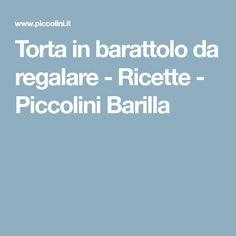 Torta in barattolo da regalare - Ricette - Piccolini Barilla