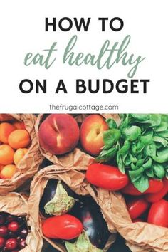 How To Eat Healthy On A Budget - The Frugal Cottage | money saving | finances | frugal | save money | food spend |