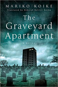 The Graveyard Apartment: A Novel: Mariko Koike: 9781250060549: Amazon.com: Books