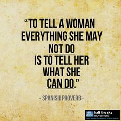 ''To tell a woman everything she may not do is to tell her what she can do.'' (Spanish Proverb) // What sort of obstacles have you overcome? Share your stories with PBS!